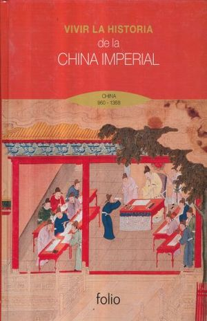 VIVIR LA HISTORIA DE LA CHINA IMPERIAL. CHINA 960-1368 / PD.