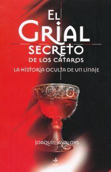 GRIAL SECRETO DE LOS CATAROS, EL. LA HISTORIA OCULTA DE UN LINAJE / 2 ED.