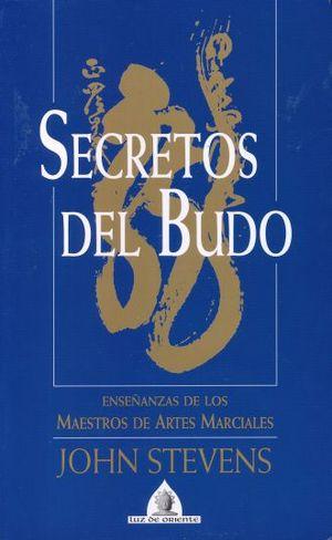 SECRETOS DEL BUDO. ENSEÑANZAS DE LOS MAESTROS DE ARTES MARCIALES