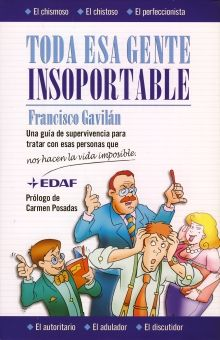 TODA ESA GENTE INSOPORTABLE. UNA GUIA DE SUPERVIVENCIA PARA TRATAR CON ESAS PERSONAS QUE NOS HACEN LA VIDA IMPOSIBLE / PD.