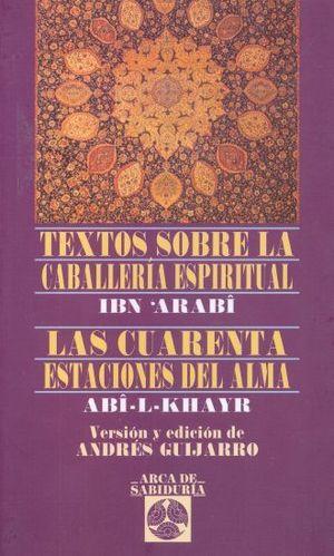TEXTOS SOBRE LA CABALLERIA ESPIRITUAL / LAS CUARENTA ESTACIONES DEL ALMA