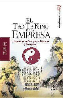TAO TE KING EN LA EMPRESA, EL. LECCIONES DE TAOISMO PARA EL LIDERZGO Y LA EMPRESA