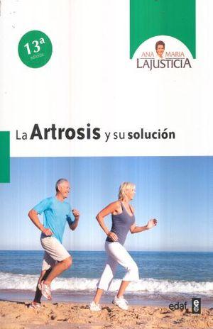 ARTROSIS Y SU SOLUCION, LA / 13 ED.