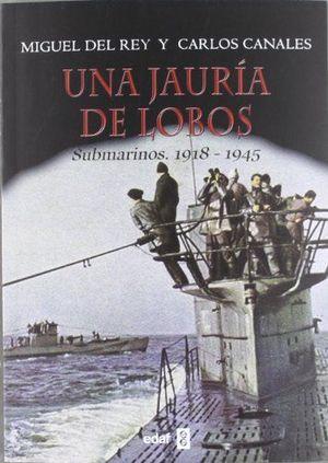 UNA JAURIA DE LOBOS. SUBMARINOS 1918 - 1945