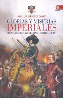 GLORIAS Y MISERIAS IMPERIALES. CRONICAS INSOLITAS DE LA EPOCA DE LOS AUSTRIAS