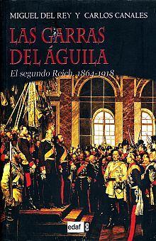 GARRAS DEL AGUILA, LAS. EL SEGUNDO REICH 1864 - 1918