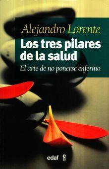 TRES PILARES DE LA SALUD, LOS. EL ARTE DE NO PONERSE ENFERMO