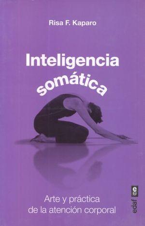 INTELIGENCIA SOMATICA. ARTE Y PRACTICA DE LA ATENCION CORPORAL