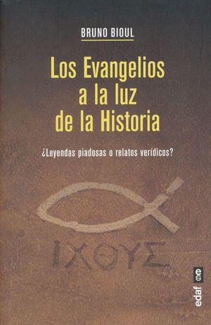 Los evangelios a la luz de la historia. ¿Leyendas piadosas o relatos verídicos?
