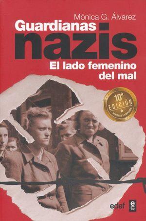 Guardianas nazis. El lado femenino del mal / 10 ed.