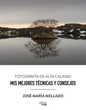 MIS MEJORES TECNICAS Y CONSEJOS. FOTOGRAFIA DE ALTA CALIDAD
