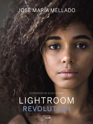 LIGHTROOM REVOLUTION. FOTOGRAFIA DE ALTA CALIDAD