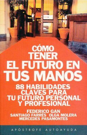COMO TENER EL FUTURO EN TUS MANOS. 88 HABILIDADES CLAVES PARA TU FUTURO PERSONAL Y PROFESIONAL