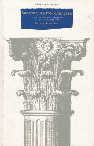 SIMETRIA GUSTO CARACTER. TEORIA Y TERMINOLOGIA DE LA ARQUITECTURA EN LA EPOCA CLASICA 1550 1800