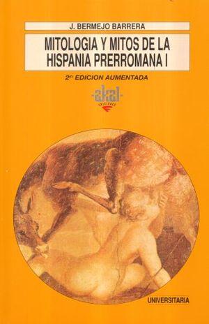 MITOLOGIA Y MITOS DE LA HISPANIA PRERROMANA 1 / 2 ED.