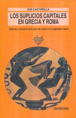 SUPLICIOS CAPITALES EN GRECIA Y ROMA, LOS. ORIGENES Y FUNCIONES DE LA PENA DE MUERTE EN LA ANTIGUEDAD CLASICA