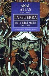 AKAL ATLAS ILUSTRADO. LA GUERRA EN LA EDAD MEDIA 768-1492 / PD.