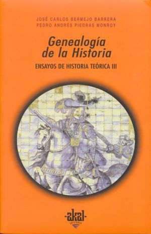 GENEALOGIA DE LA HISTORIA. ENSAYOS DE LA HISTORIA TEORICA III