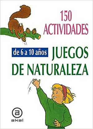 150 ACTIVIDADES JUEGOS DE NATURALEZA. DE 6 A 10 AÑOS