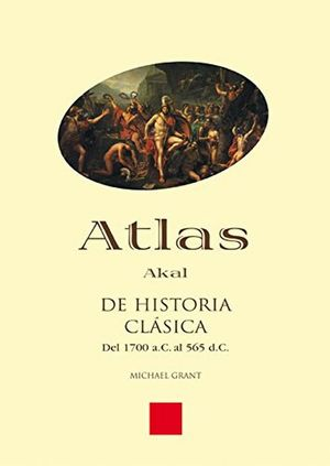 ATLAS DE LA HISTORIA CLASICA DE 1700 AC AL 565 DC