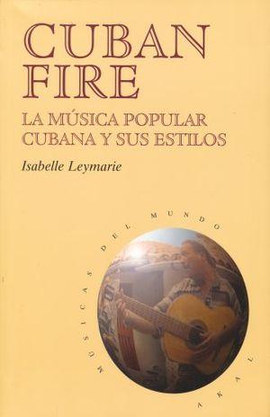 CUBAN FIRE. LA MUSICA POPULAR CUBANA Y SUS ESTILOS
