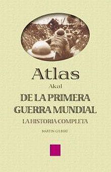 ATLAS DE LA PRIMERA GUERRA MUNDIAL. LA HISTORIA COMPLETA