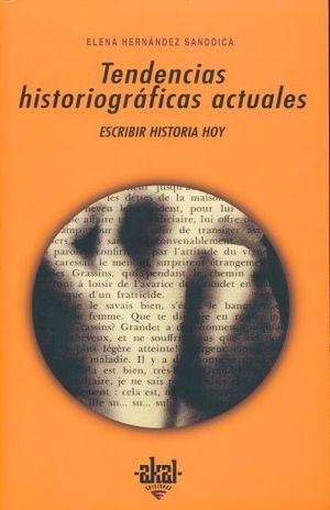 TENDENCIAS HISTORIOGRAFICAS ACTUALES. ESCRIBIR HISTORIA HOY