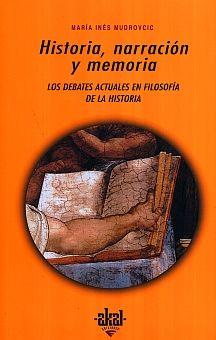 HISTORIA NARRACION Y MEMORIA. LOS DEBATES ACTUALES EN FILOSOFIA DE LA HISTORIA