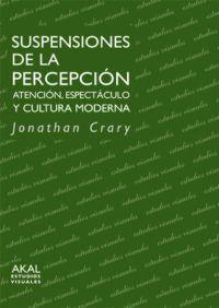 SUSPENSIONES DE LA PERCEPCION. ATENCION ESPECTACULO Y CULTURA MODERNA