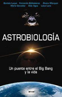ASTROBIOLOGIA. UN PUENTE ENTRE EL BIG BANG Y LA VIDA