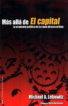 MAS ALLA DE EL CAPITAL. LA ECONOMIA POLITICA DE LA CLASE OBRERA EN MARX