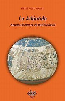 ATLANTIDA, LA. PEQUEÑA HISTORIA DE UN MITO PLATONICO