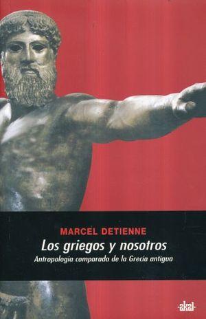 GRIEGOS Y NOSOTROS, LOS. ANTROPOLOGIA COMPARADA DE LA GRECIA ANTIGUA