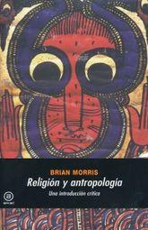 RELIGION Y ANTROPOLOGIA. UNA INTRODUCCION CRITICA