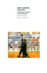 ARTE Y ARCHIVO 1920-2010. GENEALOGIAS TIPOLOGIAS Y DISCONTINUIDADES