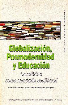 GLOBALIZACION POSMODERNIDAD Y EDUCACION. LA CALIDAD COMO COARTADA NEOLIBERAL
