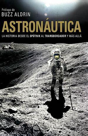 ASTRONAUTICA. LA HISTORIA DESDE EL SPUTNIK AL TRANSBORDADOR