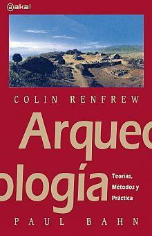 ARQUEOLOGIA. TEORIAS METODOS Y PRACTICAS / 2 ED.