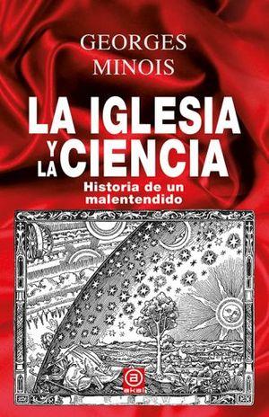 IGLESIA Y LA CIENCIA, LA. HISTORIA DE UN MALENTENDIDO / PD.