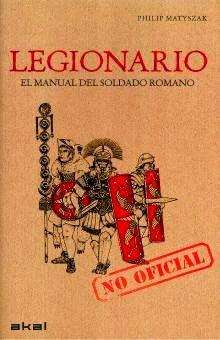 LEGIONARIO. EL MANUAL DEL SOLDADO ROMANO