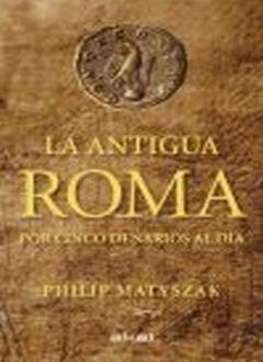 ANTIGUA ROMA POR CINCO DENARIOS AL DIA, LA / PD.