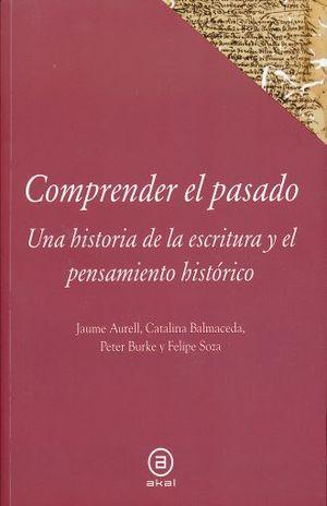 COMPRENDER EL PASADO UNA HISTORIA DE LA ESCRITURA Y EL PENSAMIENTO HISTORICO
