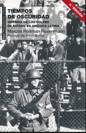 TIEMPOS DE OSCURIDAD HISTORIA DE LOS GOLPES DE ESTADO EN AMERICA LATINA