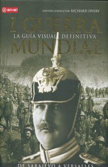 I GUERRA MUNDIAL. LA GUIA VISUAL DEFINITIVA / PD.