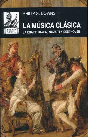 MUSICA CLASICA, LA. LA ERA DE HAYDN MOZART Y BEETHOVEN