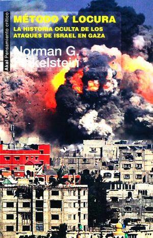 METODO Y LOCURA. LA HISTORIA OCULTA DE LOS ATAQUES DE ISRAEL Y GAZA