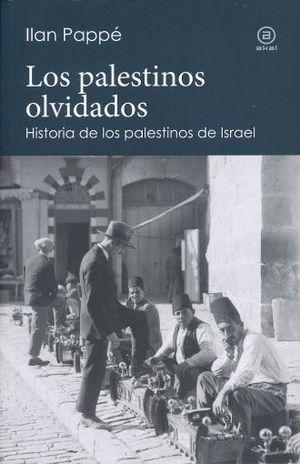 PALESTINOS OLVIDADOS, LOS. HISTORIA DE LOS PALESTINOS DE ISRAEL