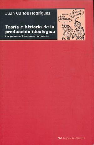 TEORIA E HISTORIA DE LA PRODUCCION IDEOLOGICA
