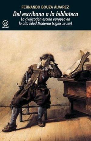 DEL ESCRIBANO A LA BIBLIOTECA. LA CIVILIZACION ESCRITA EUROPEA EN LA ALTA EDAD MODERNA (SIGLOS XV-XVII)