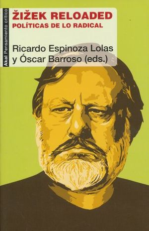 ZIZEK RELOADED. POLITICAS DE LO RADICAL